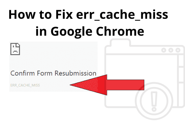 How to Fix err_cache_miss in Google Chrome